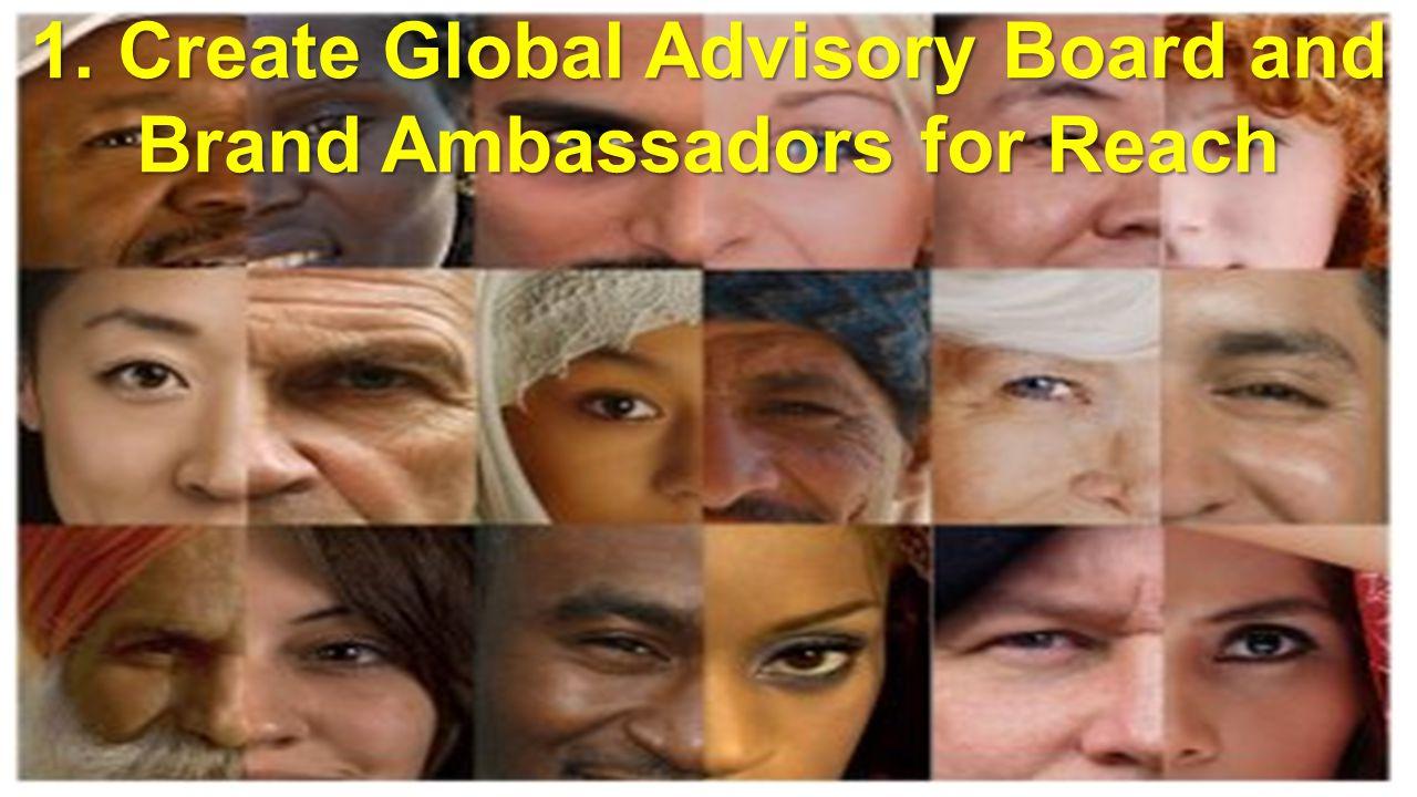 1. Create Global Advisory Board and Brand Ambassadors for Reach