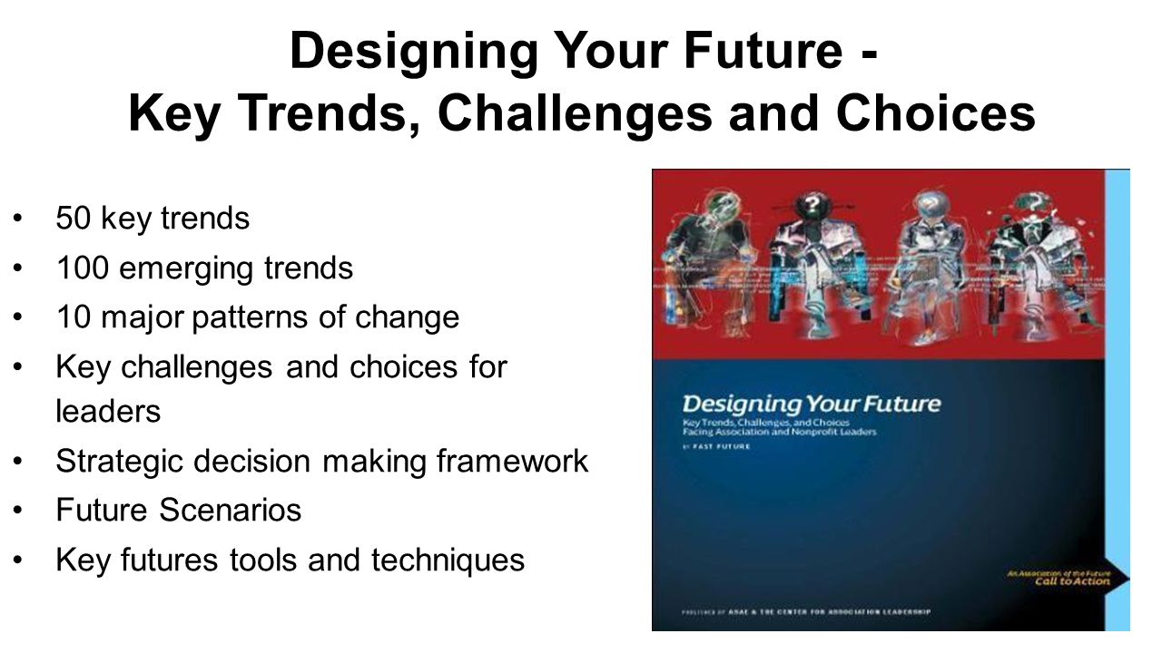 50 key trends 100 emerging trends 10 major patterns of change Key challenges and choices for leaders Strategic decision making framework Future Scenar
