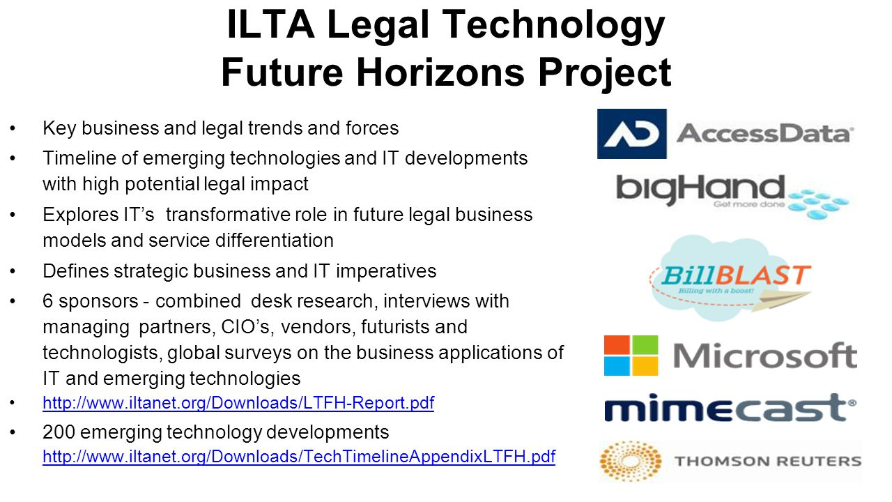 ILTA Legal Technology Future Horizons Project Key business and legal trends and forces Timeline of emerging technologies and IT developments with high