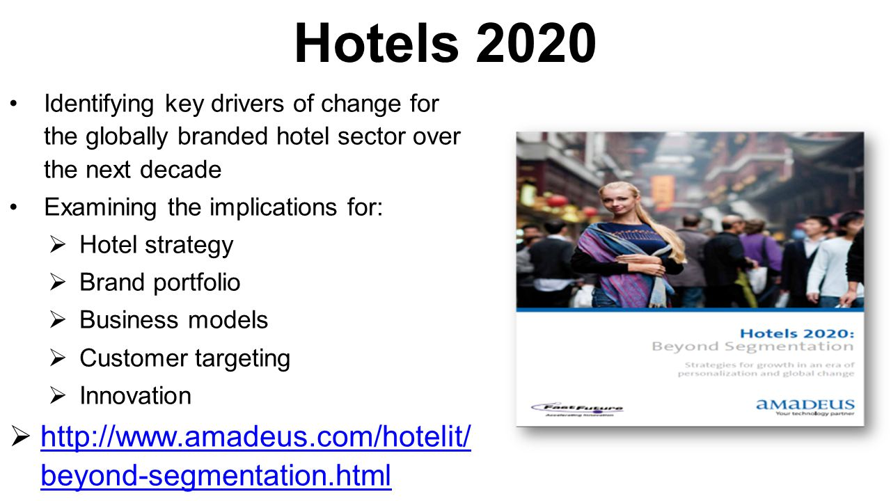 Hotels 2020 Identifying key drivers of change for the globally branded hotel sector over the next decade Examining the implications for:  Hotel strat