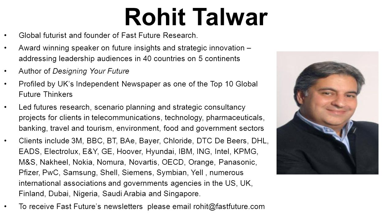 Rohit Talwar Global futurist and founder of Fast Future Research. Award winning speaker on future insights and strategic innovation – addressing leade