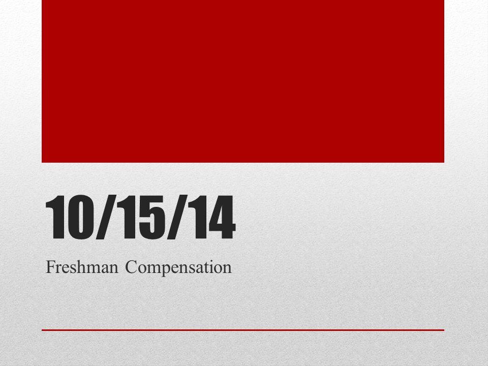 10/15/14 Freshman Compensation