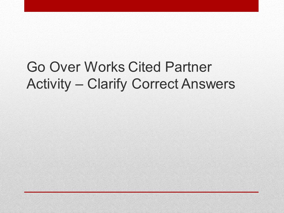 Go Over Works Cited Partner Activity – Clarify Correct Answers