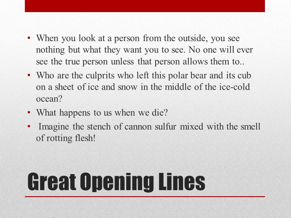 Great Opening Lines When you look at a person from the outside, you see nothing but what they want you to see.
