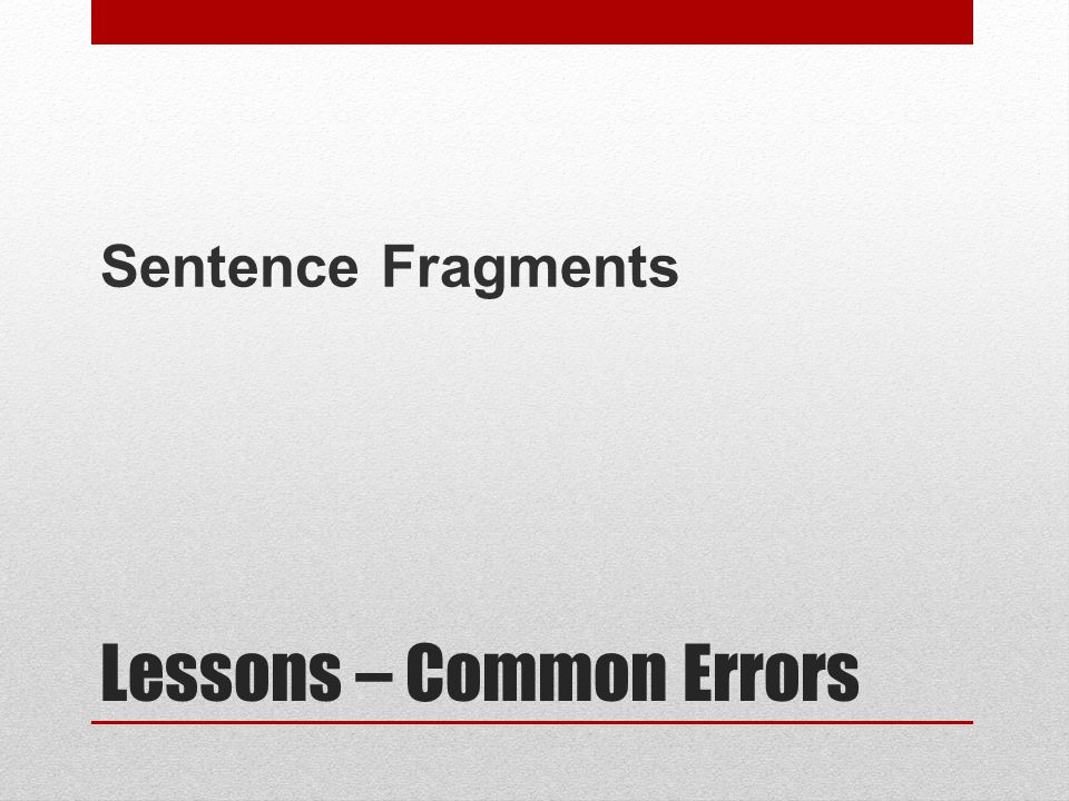 Lessons – Common Errors Sentence Fragments
