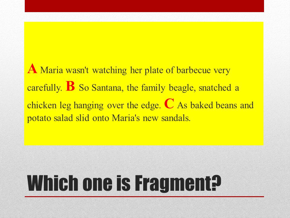 Which one is Fragment. A Maria wasn t watching her plate of barbecue very carefully.