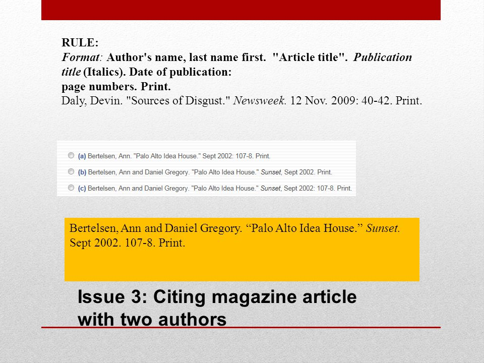 Issue 4: Citing journal article with multiple authors RULE: Format: The most basic entry for a journal consists of the author name(s), article title, journal name, volume number, year published, page numbers, and medium.
