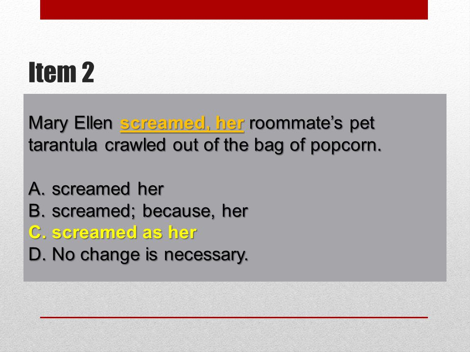 Mary Ellen screamed, her roommate's pet tarantula crawled out of the bag of popcorn.