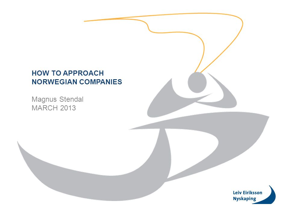 HOW TO APPROACH NORWEGIAN COMPANIES Magnus Stendal MARCH 2013