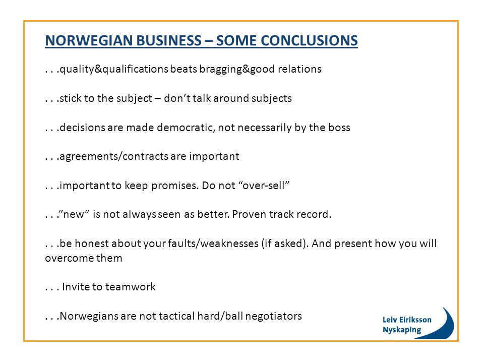 NORWEGIAN BUSINESS – SOME CONCLUSIONS...quality&qualifications beats bragging&good relations...stick to the subject – don't talk around subjects...dec