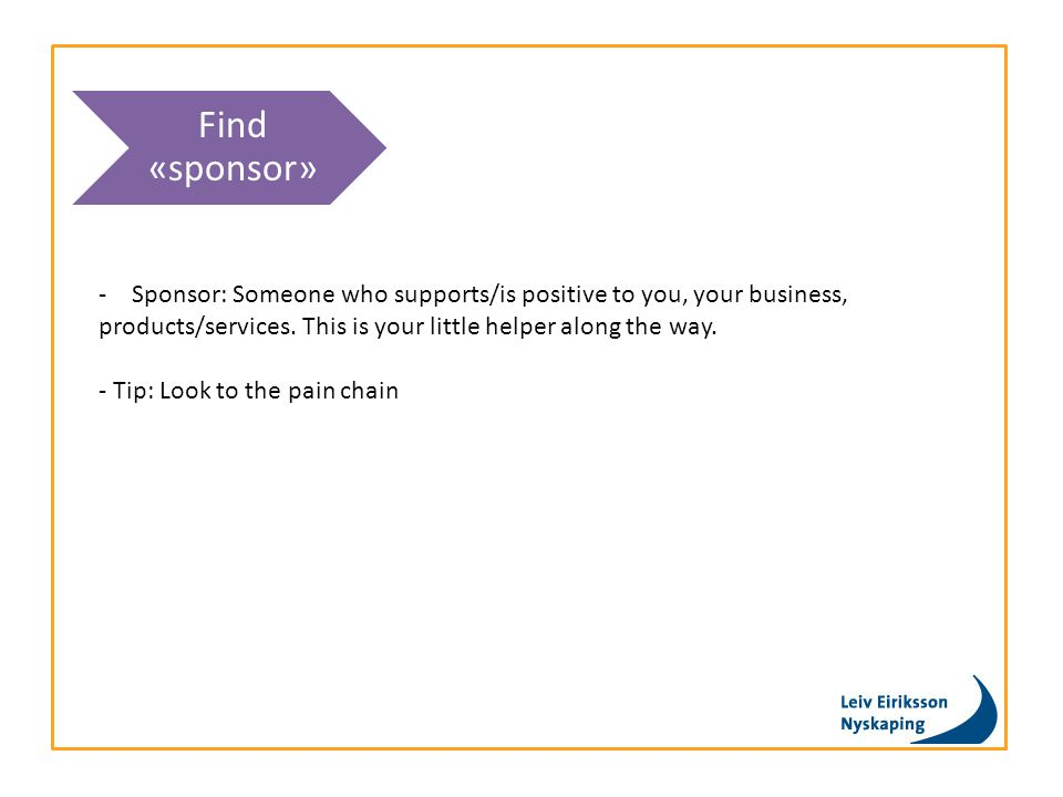 Find «sponsor» -Sponsor: Someone who supports/is positive to you, your business, products/services.