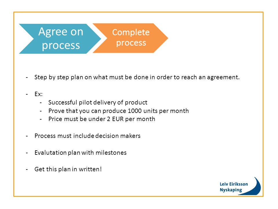 Complete process Agree on process -Step by step plan on what must be done in order to reach an agreement.