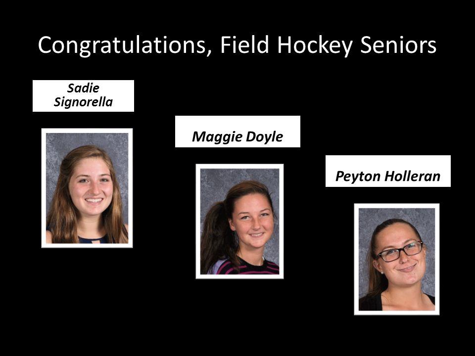 Congratulations, Field Hockey Seniors Sadie Signorella Maggie Doyle Peyton Holleran