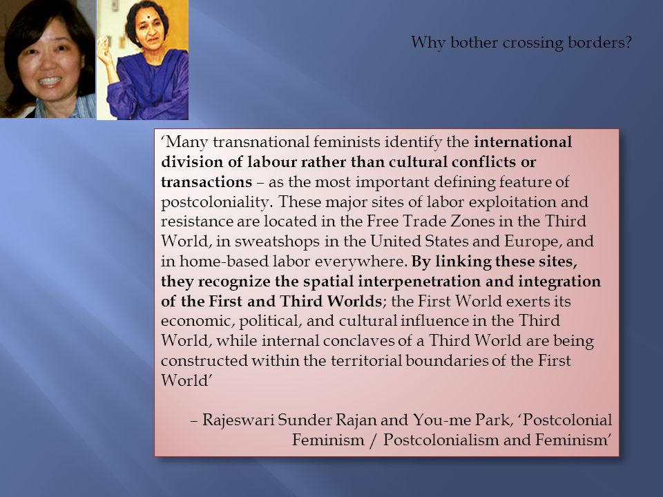 'Many transnational feminists identify the international division of labour rather than cultural conflicts or transactions – as the most important defining feature of postcoloniality.