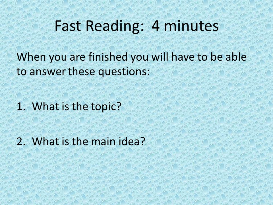 Fast Reading: 4 minutes When you are finished you will have to be able to answer these questions: 1.What is the topic.