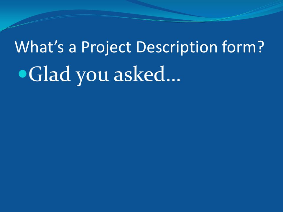 What's a Project Description form Glad you asked…