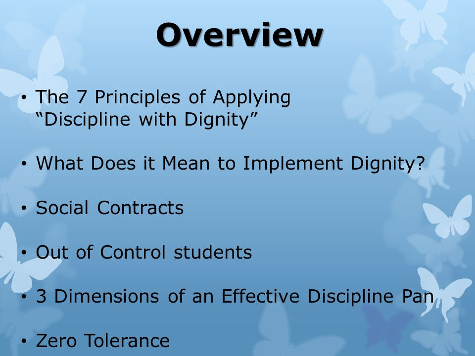 Overview The 7 Principles of Applying Discipline with Dignity What Does it Mean to Implement Dignity.