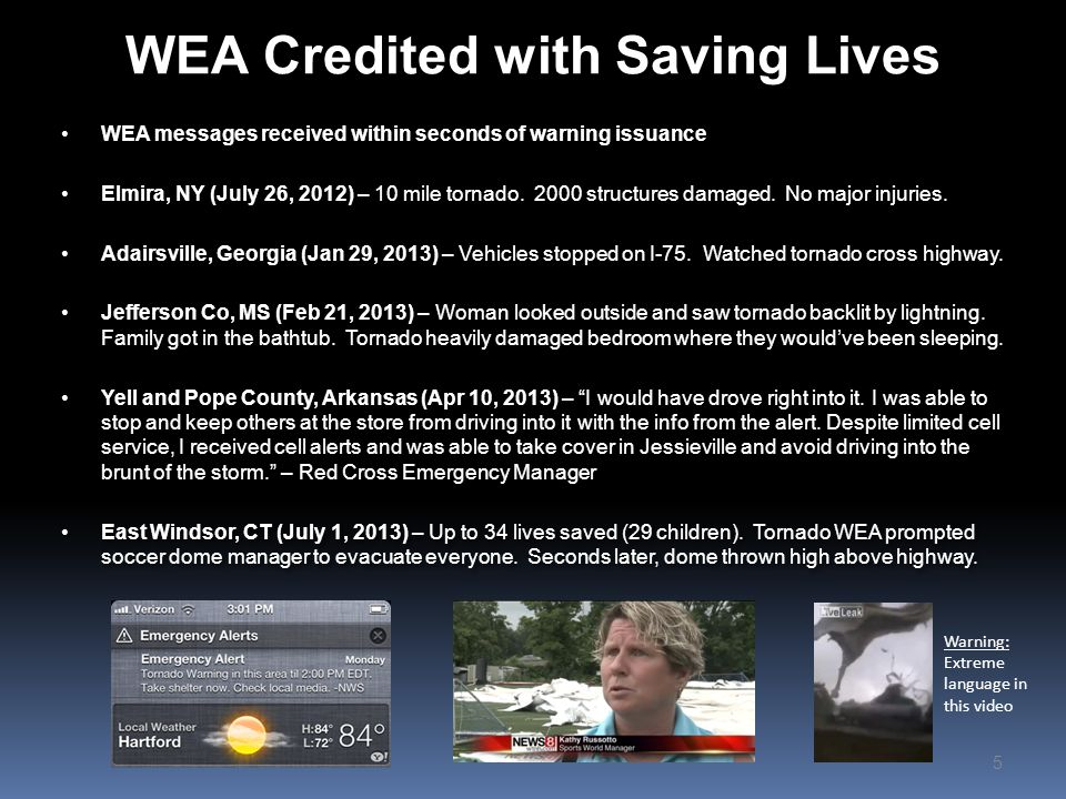 WEA Credited with Saving Lives 5 WEA messages received within seconds of warning issuance Elmira, NY (July 26, 2012) – 10 mile tornado.