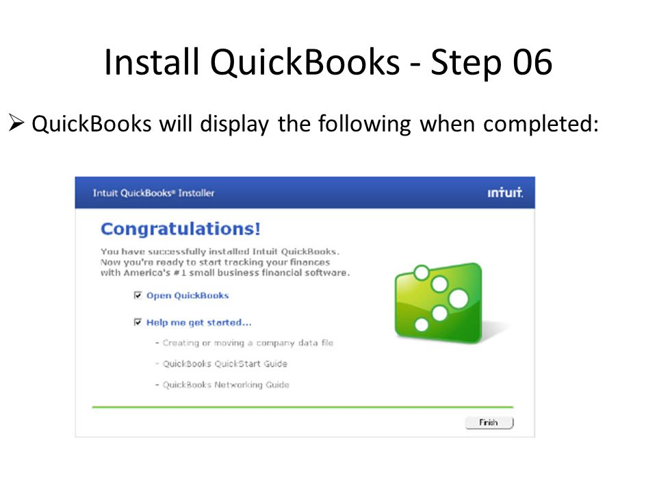 Install QuickBooks - Step 06  QuickBooks will display the following when completed: