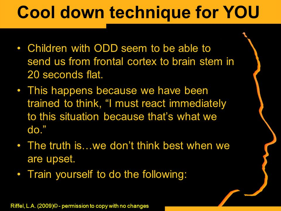 Cool down technique for YOU Children with ODD seem to be able to send us from frontal cortex to brain stem in 20 seconds flat. This happens because we
