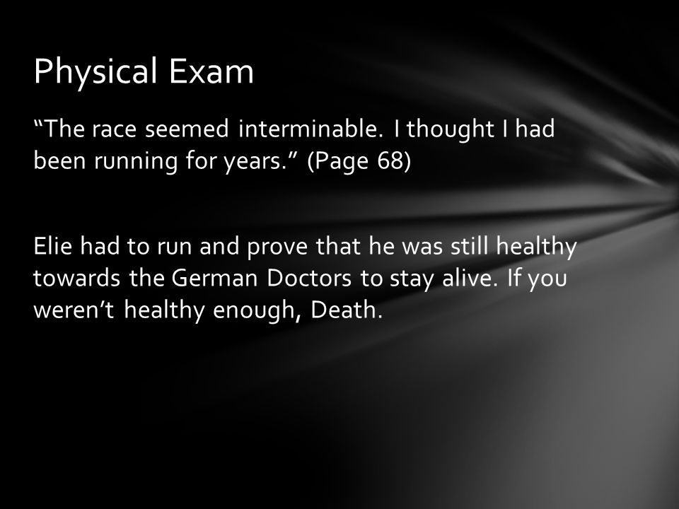 """The race seemed interminable. I thought I had been running for years."" (Page 68) Elie had to run and prove that he was still healthy towards the Germ"