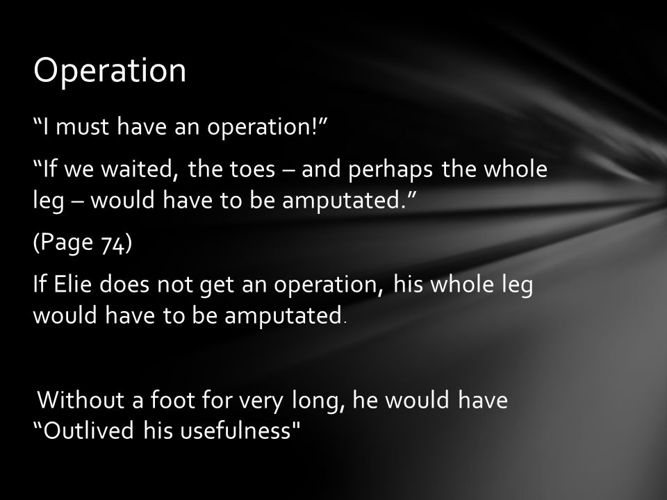 """I must have an operation!"" ""If we waited, the toes – and perhaps the whole leg – would have to be amputated."" (Page 74) If Elie does not get an opera"