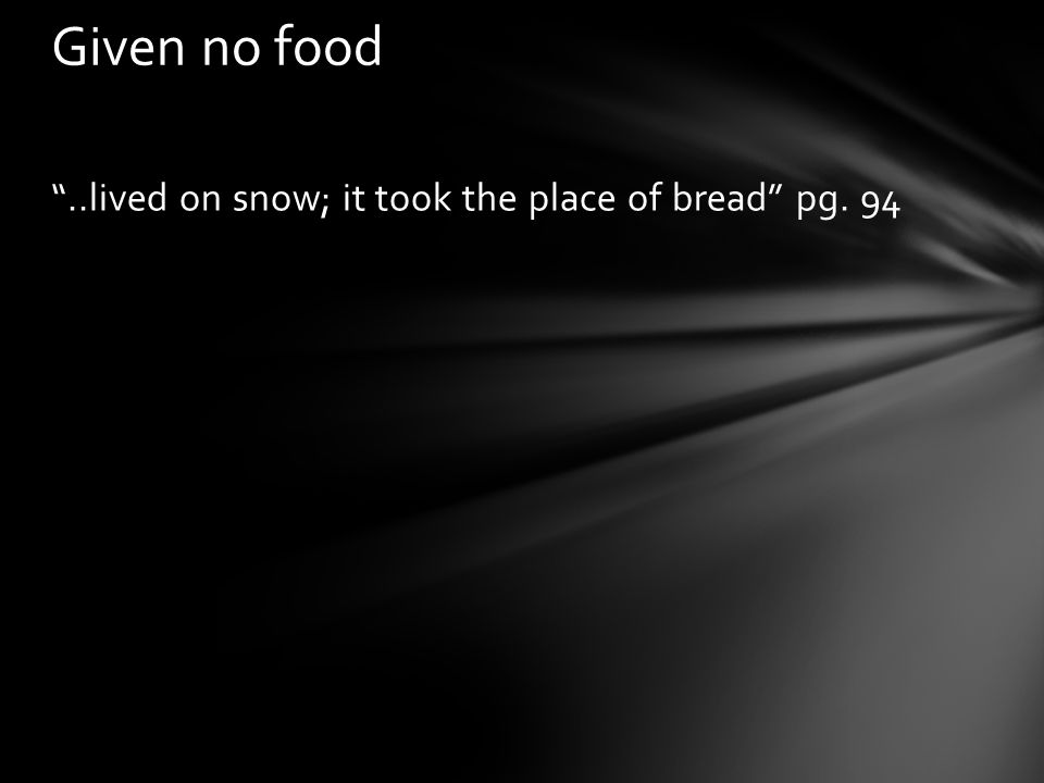 """..lived on snow; it took the place of bread"" pg. 94 Given no food"