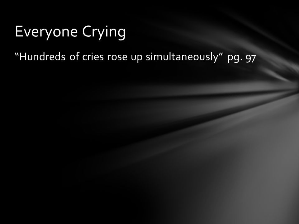 """Hundreds of cries rose up simultaneously"" pg. 97 Everyone Crying"