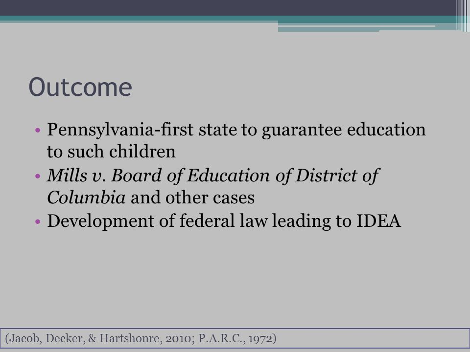 Outcome Pennsylvania-first state to guarantee education to such children Mills v.