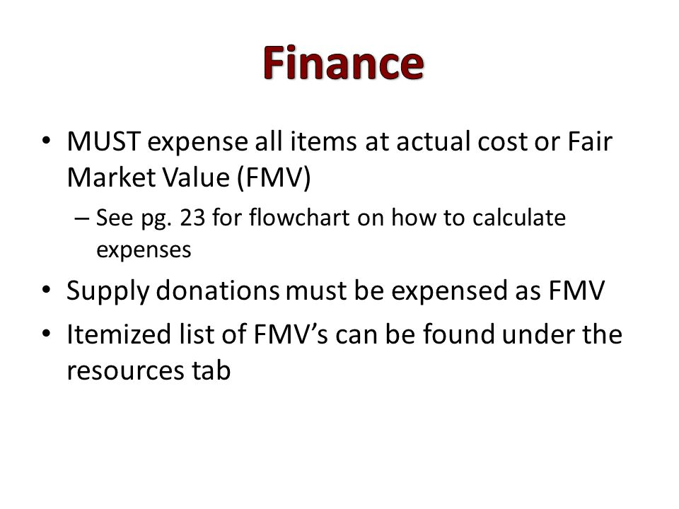 MUST expense all items at actual cost or Fair Market Value (FMV) – See pg.