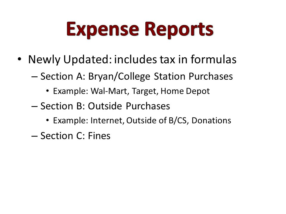Newly Updated: includes tax in formulas – Section A: Bryan/College Station Purchases Example: Wal-Mart, Target, Home Depot – Section B: Outside Purchases Example: Internet, Outside of B/CS, Donations – Section C: Fines