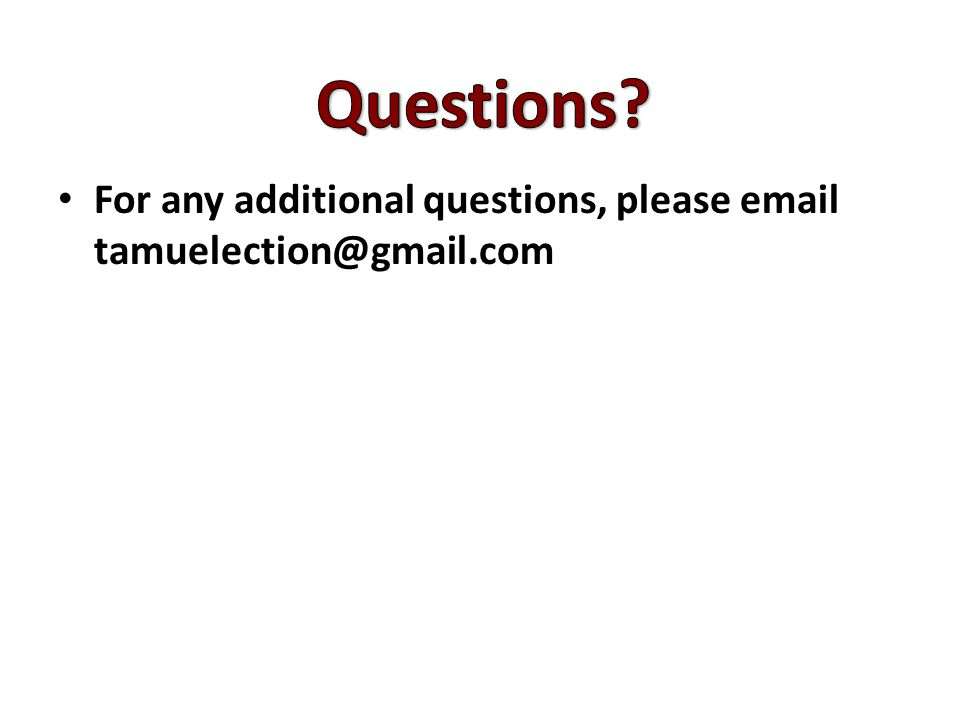For any additional questions, please email tamuelection@gmail.com