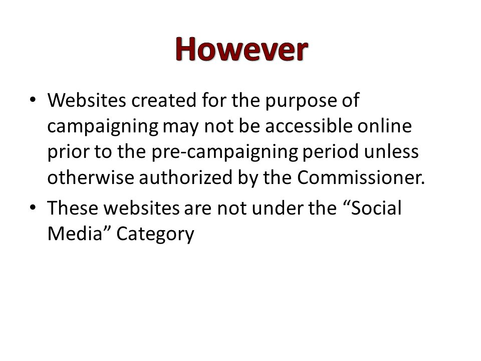Websites created for the purpose of campaigning may not be accessible online prior to the pre-campaigning period unless otherwise authorized by the Commissioner.