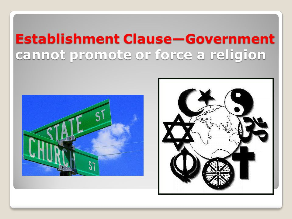 Establishment Clause—Government cannot promote or force a religion