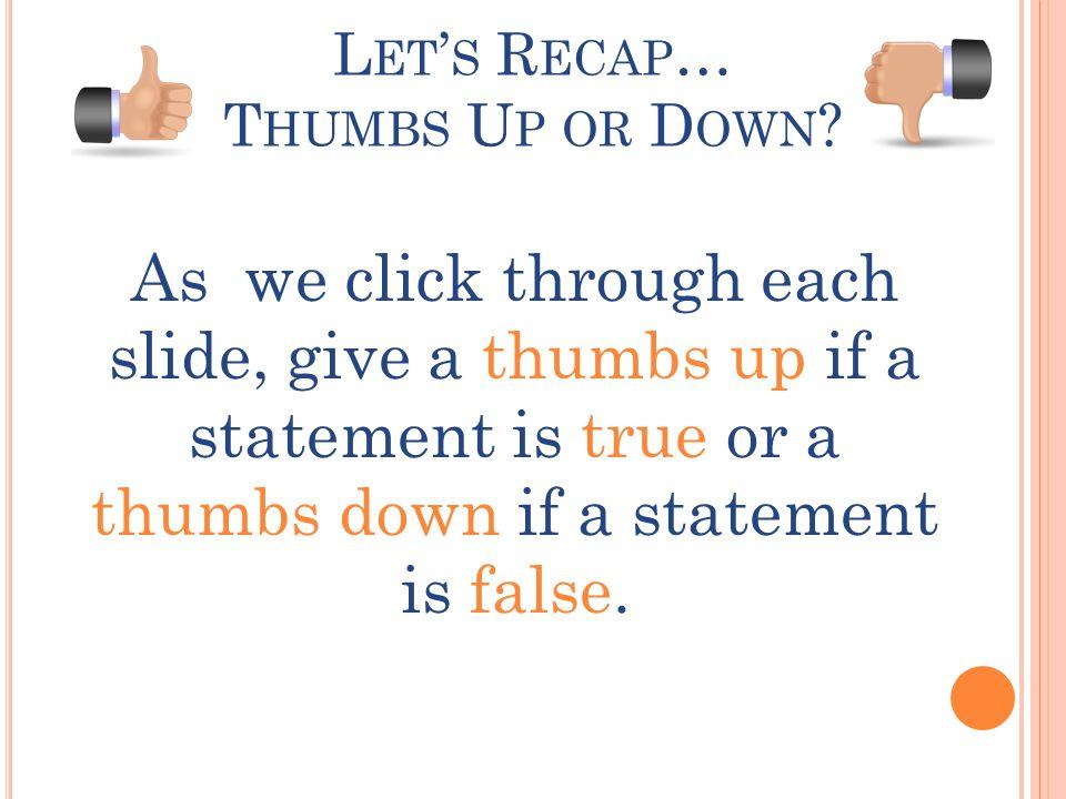 L ET ' S R ECAP … T HUMBS U P OR D OWN .