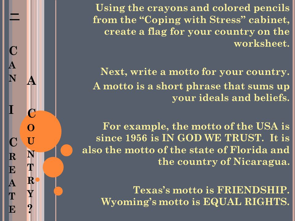 Using the crayons and colored pencils from the Coping with Stress cabinet, create a flag for your country on the worksheet.