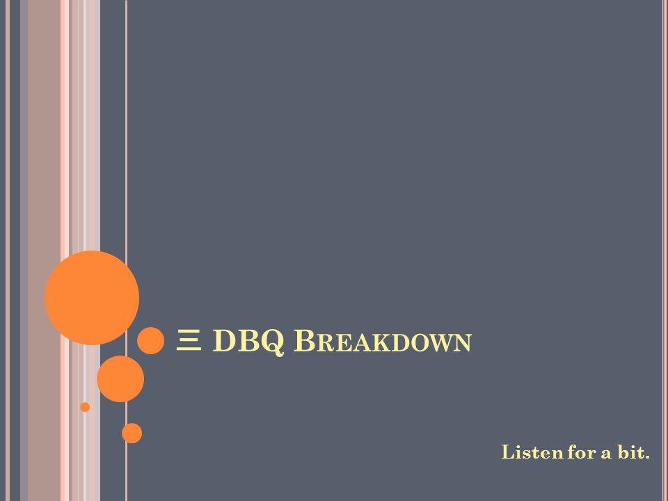 三 DBQ B REAKDOWN Listen for a bit.