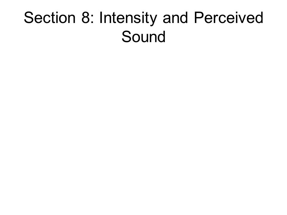 Section 8: Intensity and Perceived Sound