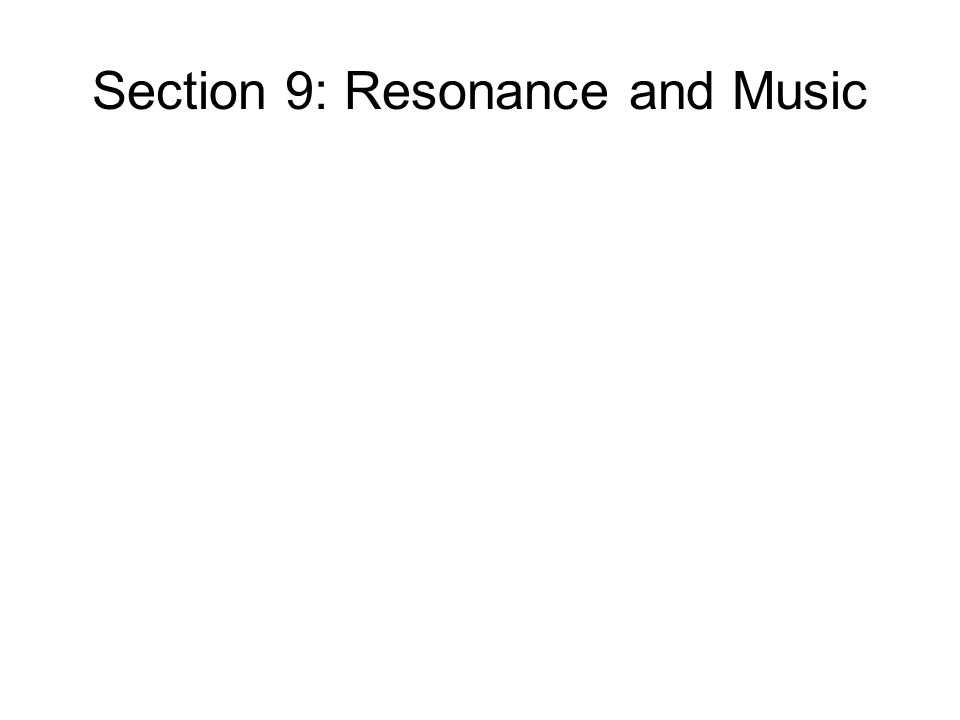 Section 9: Resonance and Music