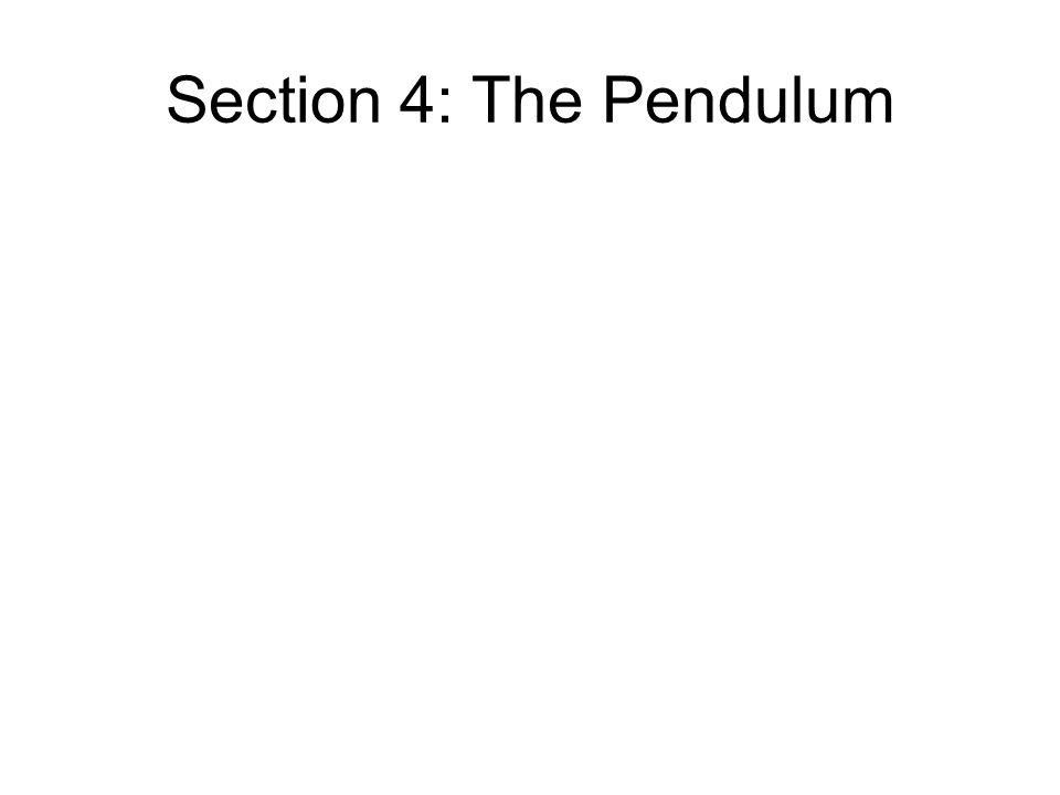 Section 4: The Pendulum