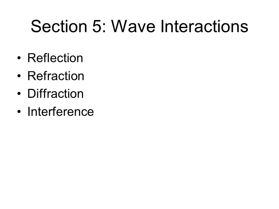 Section 5: Wave Interactions Reflection Refraction Diffraction Interference