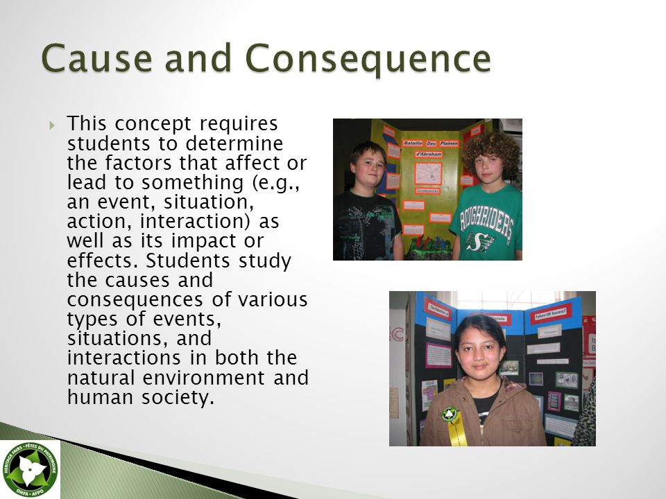  This concept requires students to determine the factors that affect or lead to something (e.g., an event, situation, action, interaction) as well as its impact or effects.