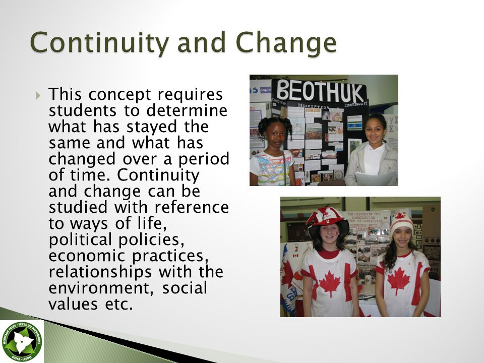  This concept requires students to determine what has stayed the same and what has changed over a period of time.