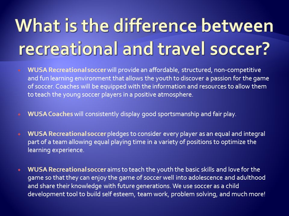  Recreational And Travel  While housing both Recreational and Travel levels of soccer, Woodstock United will provide a safe, experienced and educational atmosphere in which you will watch your child(ren) flourish athletically and socially, enhancing their sense of self esteem, accomplishment, and team work.