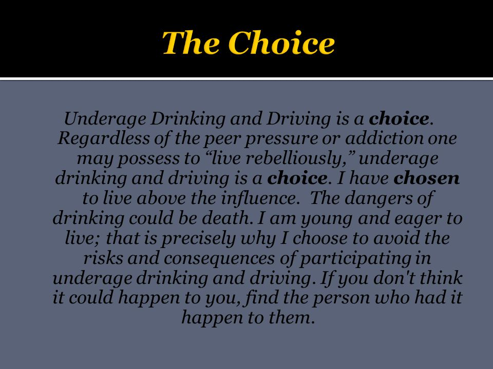Underage Drinking and Driving is a choice.