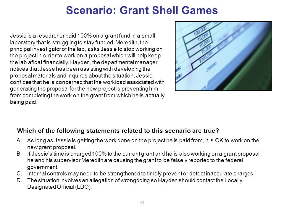 Scenario: Grant Shell Games Jessie is a researcher paid 100% on a grant fund in a small laboratory that is struggling to stay funded.