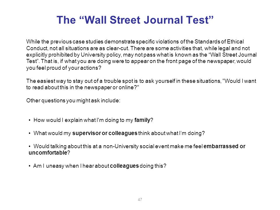 The Wall Street Journal Test While the previous case studies demonstrate specific violations of the Standards of Ethical Conduct, not all situations are as clear-cut.