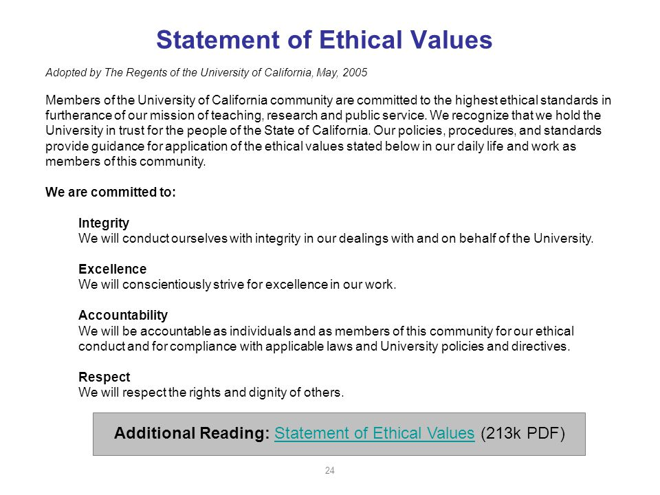 Statement of Ethical Values Adopted by The Regents of the University of California, May, 2005 Members of the University of California community are committed to the highest ethical standards in furtherance of our mission of teaching, research and public service.
