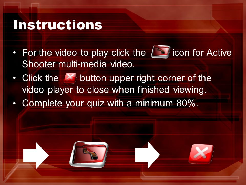 Instructions For the video to play click the icon for Active Shooter multi-media video.
