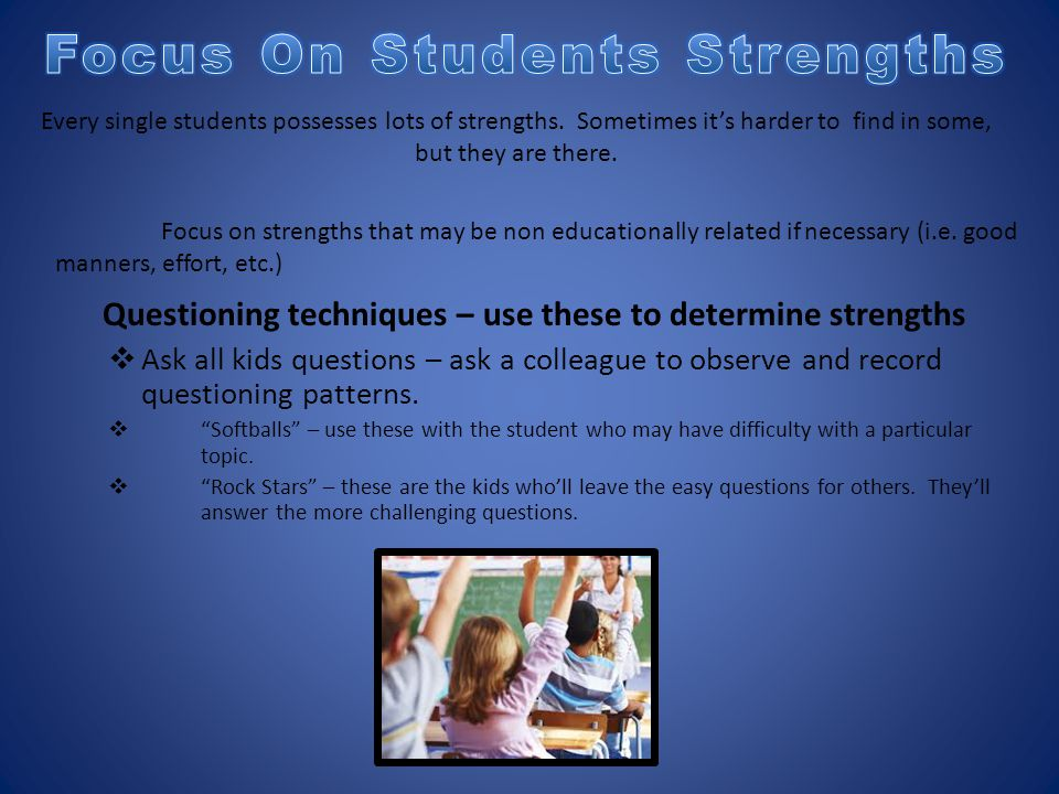 "Questioning techniques – use these to determine strengths  Ask all kids questions – ask a colleague to observe and record questioning patterns.  ""So"
